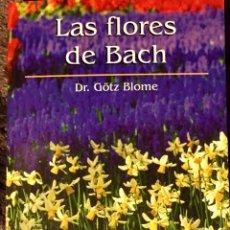 Libros de segunda mano: LAS FLORES DE BACH. DR. GÖTZ BLOME. RBA. 2002, 1ª EDICIÓN. Lote 109483135