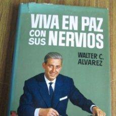 Libros de segunda mano: VIVA EN PAZ CON SUS NERVIOS - POR WALTER C. ALVAREZ - ED. BRUGUERA 1965. Lote 109996299