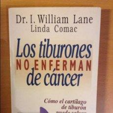Libros de segunda mano: LOS TIBURONES NO ENFERMAN DE CANCER (I. WILLIAM LANE, LINDA COMAC) EDICIONES URANO. Lote 110493119