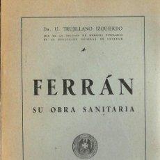 Libros de segunda mano: S35- LIBRO DE 138 PAGS - FERRAN SU OBRA SOCIAL- MADRID 1945 DR. TRUJILLANO IZQUIERDO. Lote 111176567