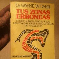Libros de segunda mano: ANTIGUO LIBRO TUS ZONAS ERRONEAS ESCRITO POR DR. WAYNE DYER AÑO 1985 . Lote 111908427