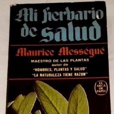 Libros de segunda mano: MI HERBARIO DE SALUD; MAURICE MESSÉGUÉ - PLAZA & JANES, PRIMERA EDICIÓN 1978. Lote 111964699