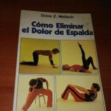 Libros de segunda mano: COMO ELIMINAR EL DOLOR DE ESPALDA. Lote 113702035