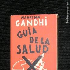 Libros de segunda mano: MAHATMA GANDHI GUIA DE LA SALUD AÑOS 40 PREFACIO DE EMILIO RIBAS MD 22X15 PAGINA 203 . Lote 113829563