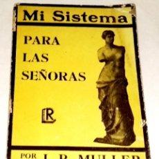 Libros de segunda mano: MI SISTEMA PARA LAS SEÑORAS; J.P. MULLER - LIBRERÍA INTERNACIONAL DE ROMO 1941. Lote 113901727