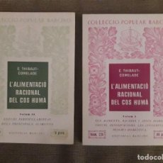 Libros de segunda mano: L'ALIMENTACIÓ RACIONAL DEL COS HUMÀ VOLUMS I Y II / E. THIBAUT-COMELADE / EDI. BARCINO / 1ª EDICIÓN . Lote 114339827