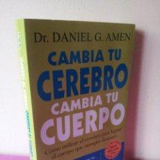 Libros de segunda mano: DR. DANIEL G. AMEN - CAMBIA TU CEREBRO, CAMBIA TU CUERPO - SIRIO 2010. Lote 114444795