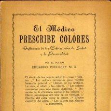 Libros de segunda mano: PODOLSKY : EL MÉDICO PRESCRIBE COLORES (KIER, 1947) . Lote 114835923