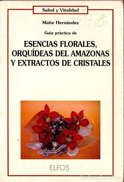 HERNÁNDEZ :GUÍA PRÁCTICA DE ESENCIAS FLORALES ORQUÍDEAS DEL AMAZONAS Y EXTRACTOS DE CRISTALES (1995) (Libros de Segunda Mano - Ciencias, Manuales y Oficios - Medicina, Farmacia y Salud)