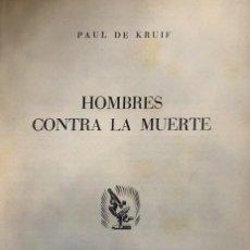 Libros de segunda mano: PAUL DE KRUIF. HOMBRES CONTRA LA MUERTE. BARCELONA, 1949.. Lote 115526331