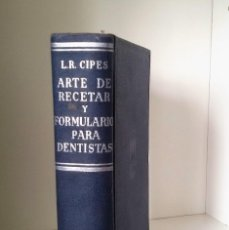 Libros de segunda mano: ARTE DE RECETAR Y FORMULARIO PARA DENTISTAS. L. R. CIPES. UTEHA, MÉXICO 1944. PRIMERA EDICIÓN.. Lote 115552767
