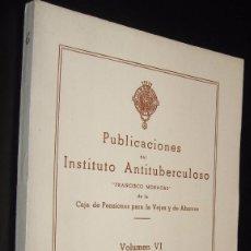 Libros de segunda mano: PUBLICACIONES DEL INSTITUTO ANTITUBERCULOSO - VOLUMEN VI *. Lote 116105599