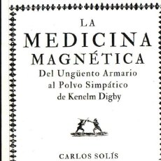 Libros de segunda mano: LA MEDICINA MAGNETICA, CARLOS SOLÍS . MADRID. FONDO DE CULTURA ECONÓMICA. 2011. . Lote 116508915