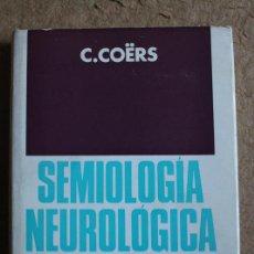 Libros de segunda mano: SEMIOLOGÍA NEUROLÓGICA. VERSIÓN ESPAÑOLA DE J.M. GRAU VECIANA. COËRS (C.) . Lote 117208883