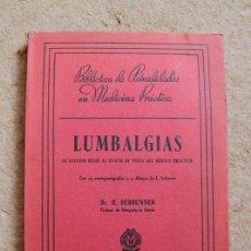 Libros de segunda mano: LUMBALGIAS. SU ESTUDIO DESDE EL PUNTO DE VISTA DEL MÉDICO PRÁCTICO. DEBRUNNER (DR. H.). Lote 118436247
