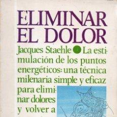Libros de segunda mano: VESIV LIBRO ELIMINAR EL DOLOR DE JACQUES STAEHLE . Lote 118761931