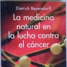 Libri di seconda mano: LA MEDICINA NATURAL EN LA LUCHA CONTRA EL CÁNCER, DIETRICH BEYERSDORFF. Lote 119641447