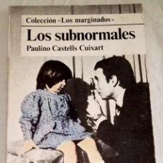Libros de segunda mano: LOS SUBNORMALES; PAULINO CASTELLS CUIXART - DOPESA 1977. Lote 121268111