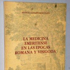 Libros de segunda mano: LA MEDICINA EMERITENSE EN LAS ÉPOCAS ROMANA Y VISIGODA. Lote 121500111