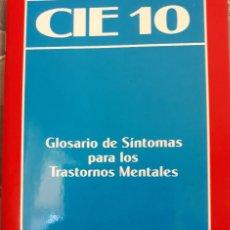 Libros de segunda mano: CIE 10 - GLOSARIO DE SÍNTOMAS PARA LOS TRASTORNOS MENTALES.. Lote 122468775