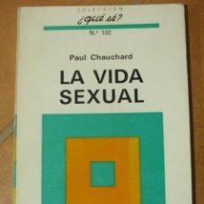 Libros de segunda mano: LA VIDA SEXUAL - PAUL CHAUCHARD - COLECCIÓN ¿QUE SE? Nº102 1ª EDICIÓN 1970. Lote 124587163