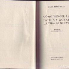 Libros de segunda mano: COMO VENCER LA FATIGA Y GOZAR LA VIDA DE NUEVO. M. BEYNON RAY. EDICIONES COSMOS, BARCELONA, 1953. Lote 125142247