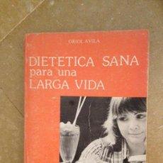 Libros de segunda mano: DIETÉTICA SANA PARA UNA LARGA VIDA (ORIOL AVILA). Lote 136561582