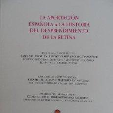Libros de segunda mano: LA APORTACIÓN ESPAÑOLA A LA HISTORIA DEL DESPRENDIMIENTO DE LA RETINA ANTONIO PIÑERO BUSTAMANTE 2008. Lote 126887971