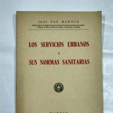 Libros de segunda mano: LOS SERVICIOS URBANOS Y LAS NORMAS SANITARIAS. JOSÉ PAZ MAROTO. MADRID. 1950. TDKP13. Lote 127870315