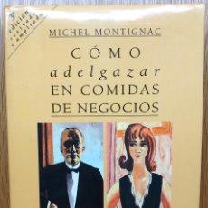 Libros de segunda mano: COMO ADELGAZAR EN COMIDAS DE NEGOCIOS - MICHEL MONTIGNAC - MUCHNIK EDITORES - AÑO 1993. Lote 128099195