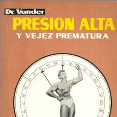 Libros de segunda mano: PRESION ALTA Y VEJEZ PREMATURA - DR. VANDER - EDICIONES VANDERCUT - 1979. Lote 128814439