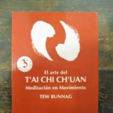 Libros de segunda mano: EL ARTE DEL T'AI CHI CH'UAN. MEDITACIÓN EN MOVIMIENTO; TEW BUNNAG; LIEBRE DE MARZO, 1995. Lote 129090583