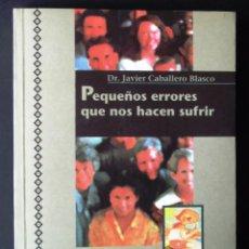 Libros de segunda mano: PEQUEÑOS ERRORES QUE NOS HACEN SUFRIR. DR. JAVIER CABALLERO B.. Lote 129425147