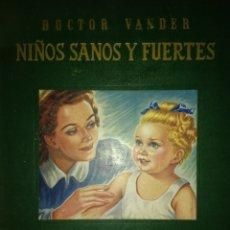 Libri di seconda mano: NIÑOS SANOS Y FUERTES. DOCTOR VANDER. COMO EVITAR Y CURAR LAS ENFERMEDADES DEL NIÑO Y DEL ADOLESCENT. Lote 129585208