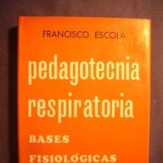 Libros de segunda mano: FRANCISCO ESCOLA: - PEDAGOTECNIA RESPIRATORIA: BASES FISIOLÓGICAS - (BARCELONA, 1975) (MEDICINA). Lote 130428154