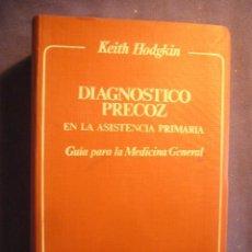 Libros de segunda mano: KEITH HODGKIN: - DIAGNOSTICO PRECOZ EN LA ASISTENCIA PRIMARIA - (BARCELONA, 1979) (MEDICINA). Lote 130590254