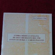 Libros de segunda mano: L'OBRA MÉDICA CATALANA DE DOS CIRURGIANS DEL 1700 ANTON DE BORJA I CARLES PALLEJÀ. Lote 131055839