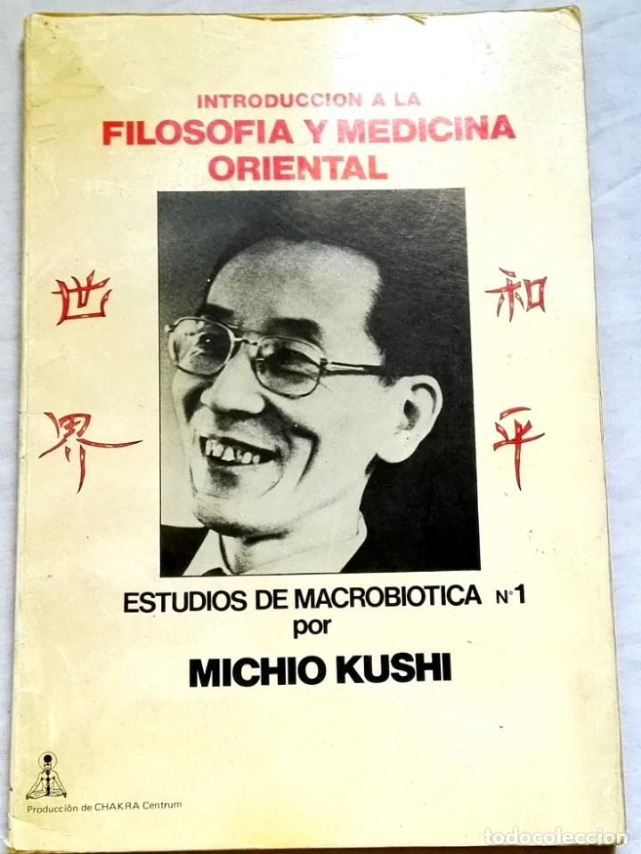 INTRODUCCIÓN A LA FILOSOFÍA Y MEDICINA ORIENTAL, ESTUDIOS DE MACROBIÓTICA Nº1; MICHIO KUSHI - 1980 (Libros de Segunda Mano - Ciencias, Manuales y Oficios - Medicina, Farmacia y Salud)