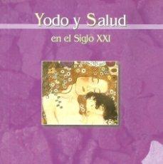 Libros de segunda mano: YODO Y SALUD EN EL SIGLO XXI. VV.AA.. Lote 132980082