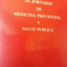 Libros de segunda mano: III JORNADAS DE MEDICINA PREVENTIVA Y SALUD PÚBLICA. . Lote 133078238