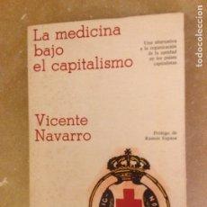 Libros de segunda mano: LA MEDICINA BAJO EL CAPITALISMO (VICENTE NAVARRO). Lote 133221417
