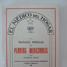 Libros de segunda mano: EL MÉDICO DEL HOGAR. TRATADO POPULAR DE PLANTAS MEDICINALES. WIFREDO BOUÉ. Lote 134015262