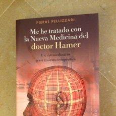 Libros de segunda mano: ME HE TRATADO CON LA NUEVA MEDICINA DEL DOCTOR HAMER (PIERRE PELLIZARRI). Lote 134838531