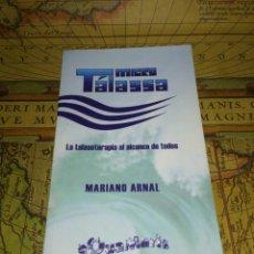Libros de segunda mano: MICRO TALASSA- LA TALASOTERAPIA AL ALCANCE DE TODOS- MARIANO ARNAL. 1ª EDICION 2007. Lote 135264806