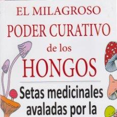 Libros de segunda mano: EL MILAGROSO PODER CURATIVO DE LOS HONGOS. SETAS MEDICINALES AVALADAS POR LA CIENCIA /J. C. MIRRE. Lote 214559403