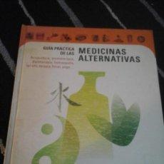 Libros de segunda mano: GUÍA PRÁCTICA DE LAS MEDICINAS ALTERNATIVAS . Lote 135890362