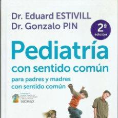Libros de segunda mano: PEDIATRIA CON SENTIDO COMUN: PARA PADRES Y MADRES CON SENTIDO COMUN (EDUARD ESTIVILL; GONZALO PIN). Lote 137128290
