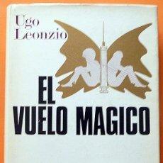 Libros de segunda mano: EL VUELO MÁGICO: HISTORIA GENERAL DE LAS DROGAS - UGO LEONZIO - PLAZA Y JANÉS - 1971 - COMO NUEVO. Lote 137334374