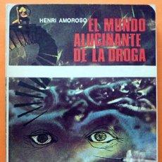Libros de segunda mano: EL MUNDO ALUCINANTE DE LA DROGA - HENRI AMOROSO - SALA EDITORIAL - 1972 - IMPECABLE. Lote 137339922