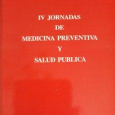 Libros de segunda mano: IV JORNADAS DE MEDICINA PREVENTIVA Y SALUD PÚBLICA.. Lote 137382386